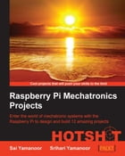 Raspberry Pi Mechatronics Projects HOTSHOT by Sai Yamanoor