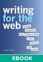 Writing for the Web: Creating Compelling Web Content Using Words, Pictures, and Sound by Lynda Felder