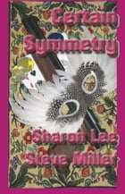 Certain Symmetry: Adventures in the Liaden Universe®, #4 by Sharon Lee