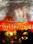 Solomon Seal and the Darkley Troll by Daniel Dacre