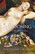 Swooning: A Classical Music Guide to Life, Love, Lust and Other Follies by Christopher Lawrence