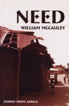 Need: Stories from Africa by William McCauley