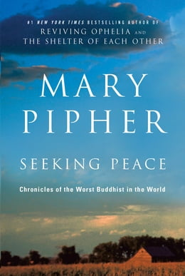 Book Seeking Peace: Chronicles of the Worst Buddhist in the World by Mary Pipher, PhD