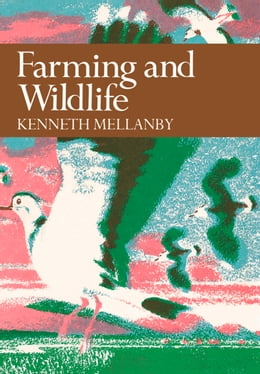 Book Farming and Wildlife (Collins New Naturalist Library, Book 67) by Kenneth Mellanby