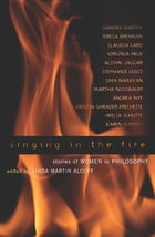 Singing in the Fire: Stories of Women in Philosophy