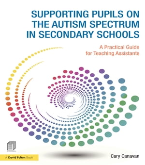 Supporting pupils on the Autism Spectrum in Secondary Schools A Practical Guide for Teaching Assistants