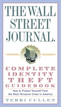 The Wall Street Journal. Complete Identity Theft Guidebook: How to Protect Yourself from the Most…