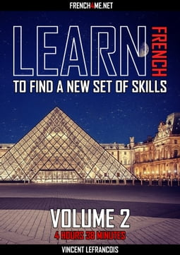 Learn French to find a new set of skills (4 hours 38 minutes) - Vol 2