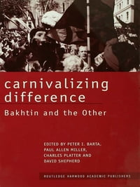 Carnivalizing Difference: Bakhtin and the Other