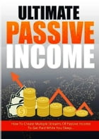 Ultimate Passive Income: How to Set Up Multiple Passive Income Streams to Earn While You Sleep by SoftTech