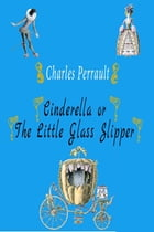 Cinderella or The Little Glass Slipper by Charles Perrault