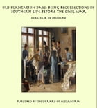 Old Plantation Days: Being Recollections of Southern Life Before the Civil War by Mrs. N. B. de Saussure