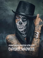 Chronic Madness by Francesco Pietraccini Vitalesta