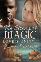 The Strongest Magic by Jaymie Michaels