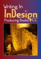 Writing In InDesign CC Producing Books by David Bergsland