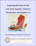 Exploring the Word of God Acts of the Apostles Volume 1: Introduction and Chapters 1–3