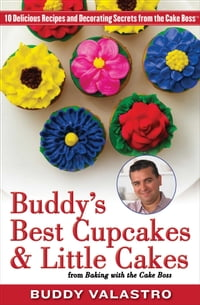 Buddy's Best Cupcakes & Little Cakes (from Baking with the Cake Boss): 10 Delicious Recipes--and…