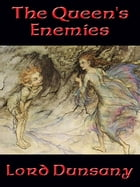 The Queen's Enemies by Lord Dunsany