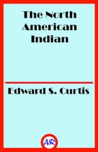 The North American Indian (Illustrated) by Edward S. Curtis