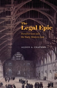 """The Legal Epic: """"Paradise Lost"""" and the Early Modern Law"""