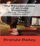 The Recollections of an Indie Drummer by Brenda Bailey