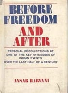 Before Freedom and After: Personal Recollections of One of the Key Witnesses of Indian Events Over the Last Half a Century by Ansar Harvani
