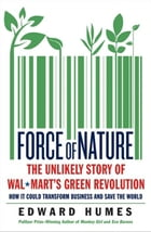 Force of Nature: The Unlikely Story of Wal-Mart's Green Revolution by Edward Humes