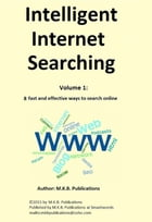 Intelligent Internet Searching, Volume 1: 8 fast and effective ways to search online by M.K.B. Publications