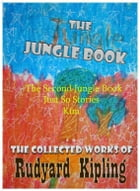 The Jungle Book / The Second Jungle Book / Kim / Just So Stories : 4 books with active table of contents by Rudyard Kipling and John Lockwood Kipling
