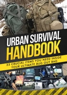 Bug Out Bag: 23 Crucial Items You Need Inside Your Ultimate Bug Out Bag by Urban Survival Handbook