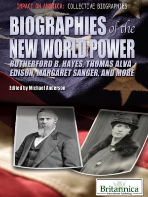 Biographies of the New World Power More Rutherford B. Hayes,  Thomas Alva Edison,  Margaret Sanger,  and