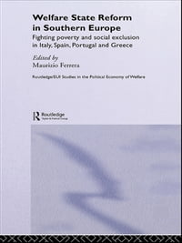Welfare State Reform in Southern Europe: Fighting Poverty and Social Exclusion in Greece, Italy…