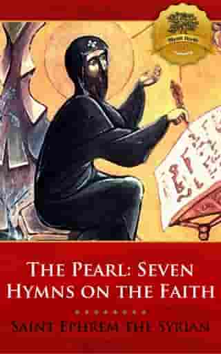 The Pearl: Seven Hymns on the Faith by St. Ephrem the Syrian, Wyatt North