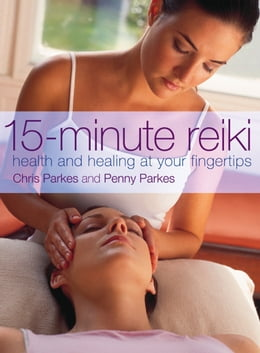Book 15-Minute Reiki: Health and Healing at your Fingertips by Chris Parkes