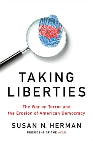 Taking Liberties The War on Terror and the Erosion of American Democracy