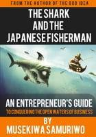 The Shark and The Japanese Fisherman: An Entrepreneur's guide to conquering the open waters of business by Musekiwa Samuriwo