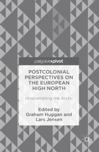 Postcolonial Perspectives on the European High North: Unscrambling the Arctic