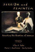 Derrida and Feminism: Recasting the Question of Woman
