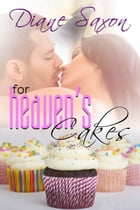 For Heaven's Cakes by Diane Saxon