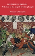 The Birth of Britain: A History of the English Speaking Peoples by Winston S Churchill