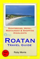 Roatan, Honduras (Caribbean) Travel Guide - Sightseeing, Hotel, Restaurant & Shopping Highlights (Illustrated) by Ruby Morris