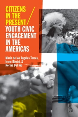 Book Citizens in the Present: Youth Civic Engagement in the Americas by Maria de los Angeles Torres