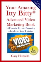 Your Amazing Itty Bitty Video Marketing Book: 15 Essential Keys to Becoming a Leader in Your Industry by Gary Howarth