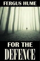 For the Defense: A Traditional British Mystery by Fergus Hume