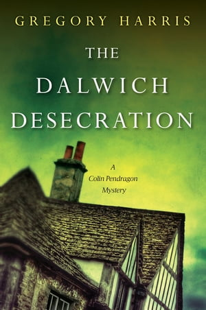 The Dalwich Desecration by Gregory Harris
