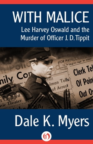 With Malice Lee Harvey Oswald and the Murder of Officer J. D. Tippit