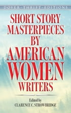 Short Story Masterpieces by American Women Writers by Clarence C. Strowbridge