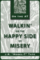 Walkin' on the Happy Side of Misery: A Slice of Life on the Appalachian Trail by J. R. Tate