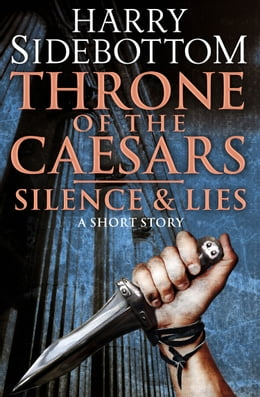 Book Silence & Lies (A Short Story): A Throne of the Caesars Story by Harry Sidebottom