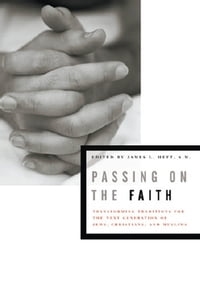 Passing on the Faith: Transforming Traditions for the Next Generation of Jews, Christians, and…